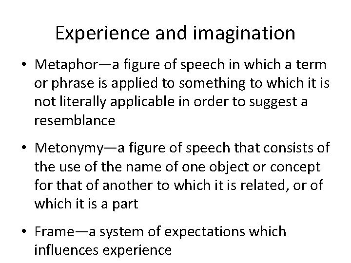 Experience and imagination • Metaphor—a figure of speech in which a term or phrase