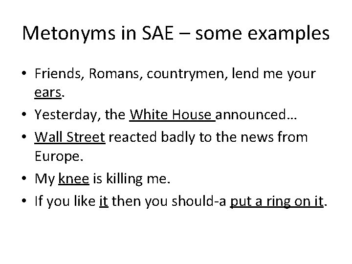 Metonyms in SAE – some examples • Friends, Romans, countrymen, lend me your ears.