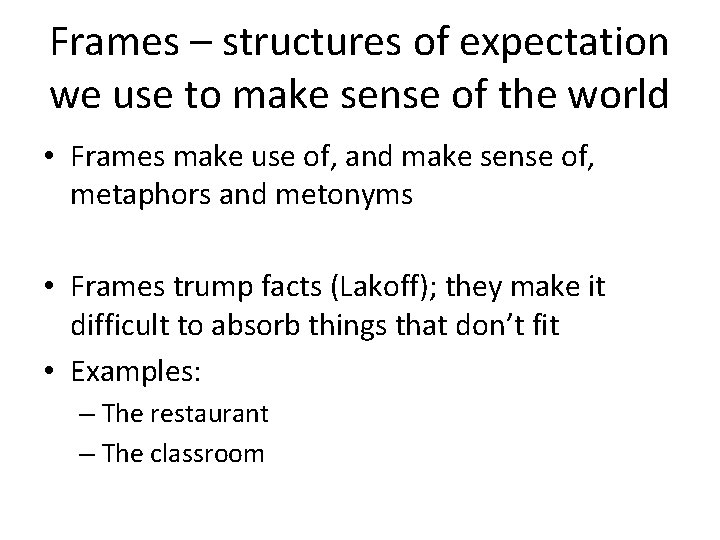 Frames – structures of expectation we use to make sense of the world •