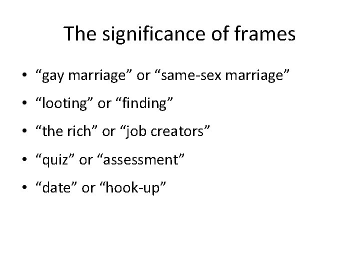 """The significance of frames • """"gay marriage"""" or """"same-sex marriage"""" • """"looting"""" or """"finding"""""""