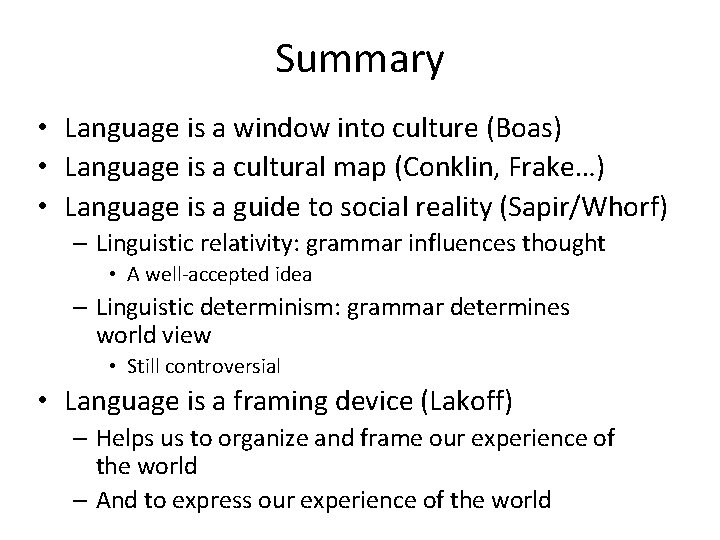 Summary • Language is a window into culture (Boas) • Language is a cultural