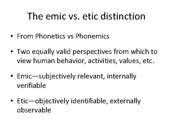 The emic vs. etic distinction • From Phonetics vs Phonemics • Two equally valid