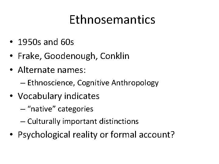 Ethnosemantics • 1950 s and 60 s • Frake, Goodenough, Conklin • Alternate names:
