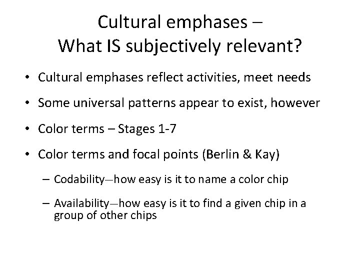 Cultural emphases – What IS subjectively relevant? • Cultural emphases reflect activities, meet needs