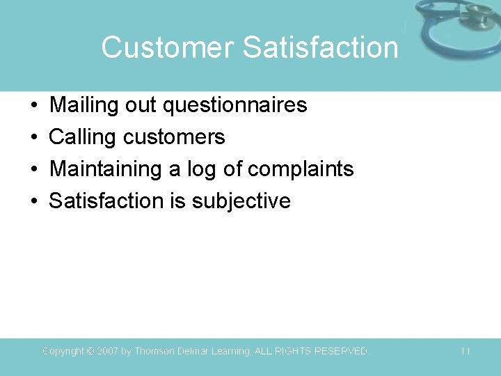 Customer Satisfaction • • Mailing out questionnaires Calling customers Maintaining a log of complaints