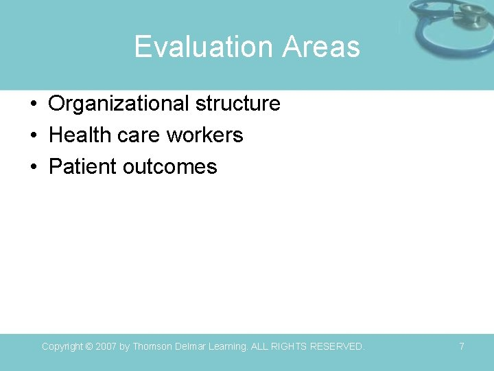 Evaluation Areas • Organizational structure • Health care workers • Patient outcomes Copyright ©