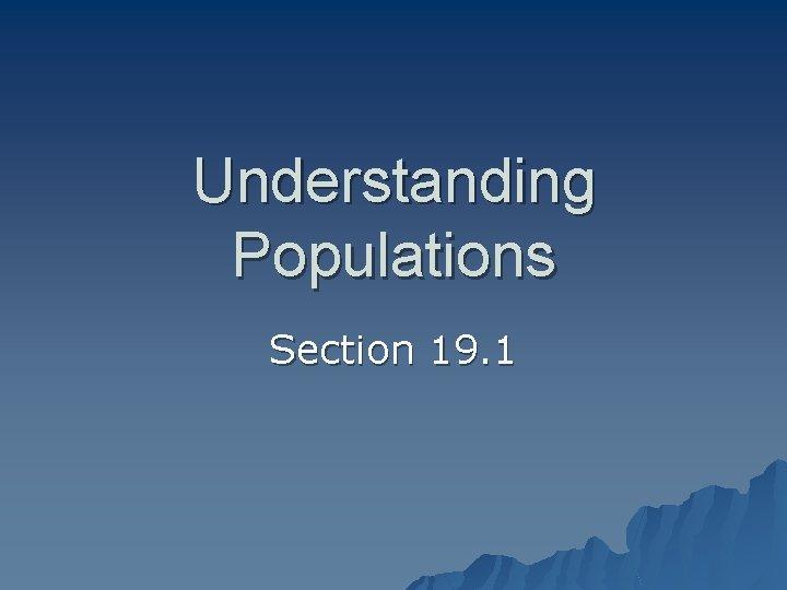 Understanding Populations Section 19. 1