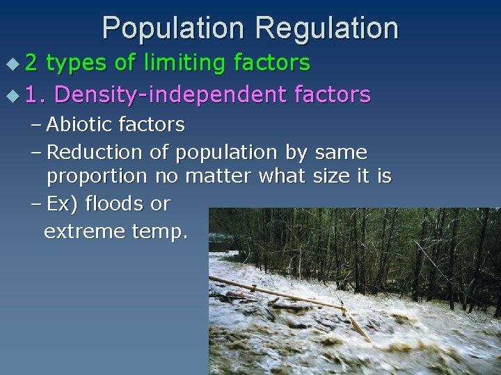 Population Regulation u 2 types of limiting factors u 1. Density-independent factors – Abiotic