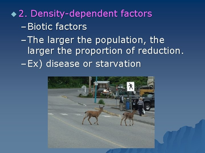 u 2. Density-dependent factors – Biotic factors – The larger the population, the larger