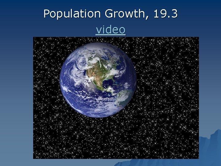 Population Growth, 19. 3 video Human