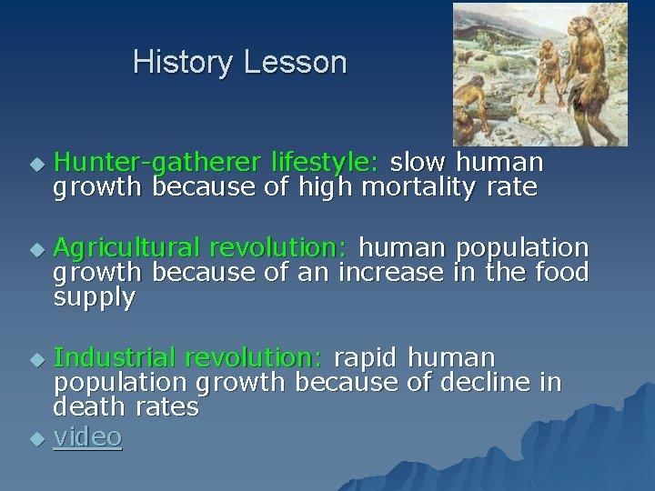 History Lesson u u Hunter-gatherer lifestyle: slow human growth because of high mortality rate