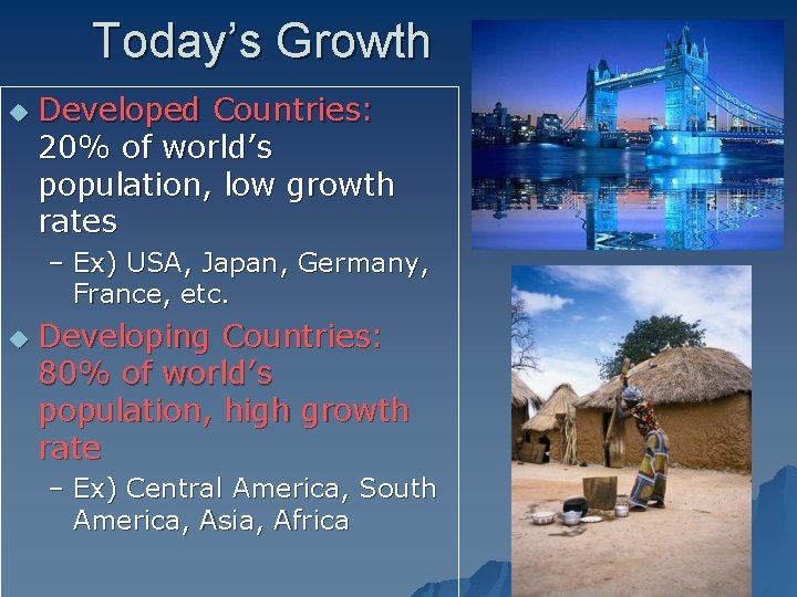 Today's Growth u Developed Countries: 20% of world's population, low growth rates – Ex)