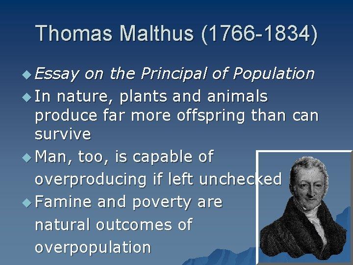 Thomas Malthus (1766 -1834) u Essay on the Principal of Population u In nature,