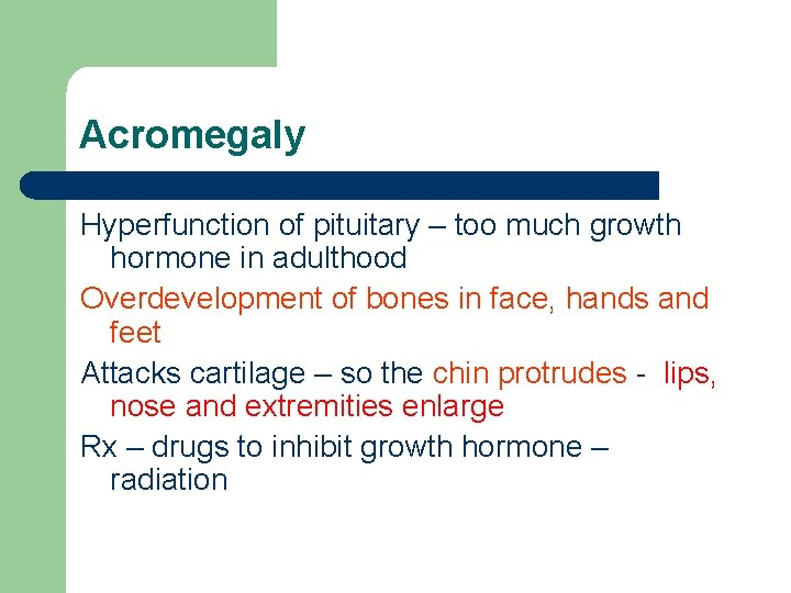 Acromegaly Hyperfunction of pituitary – too much growth hormone in adulthood Overdevelopment of bones
