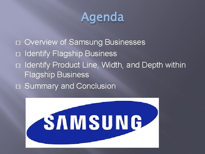 Agenda � � Overview of Samsung Businesses Identify Flagship Business Identify Product Line, Width,