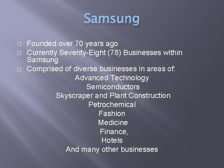 Samsung � � � Founded over 70 years ago Currently Seventy-Eight (78) Businesses within