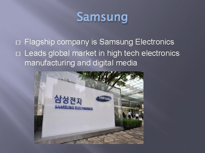 Samsung � � Flagship company is Samsung Electronics Leads global market in high tech