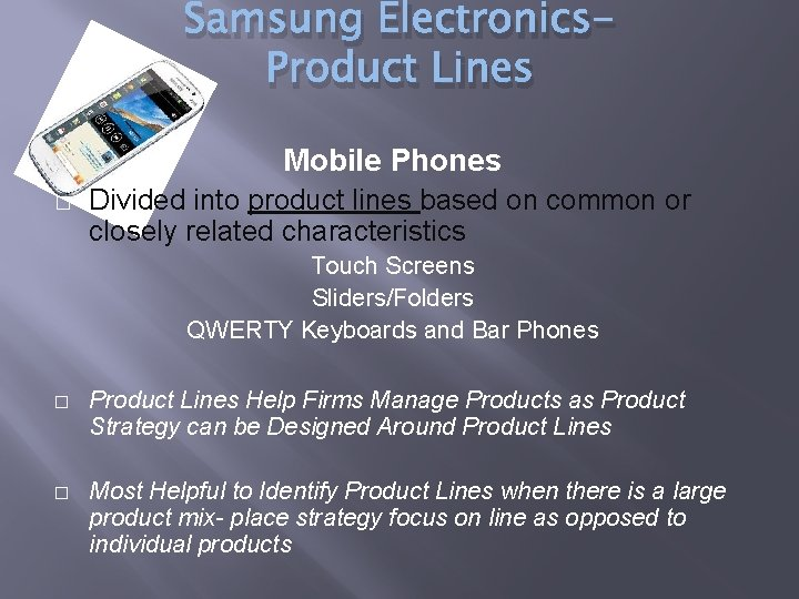 Samsung Electronics. Product Lines Mobile Phones � Divided into product lines based on common