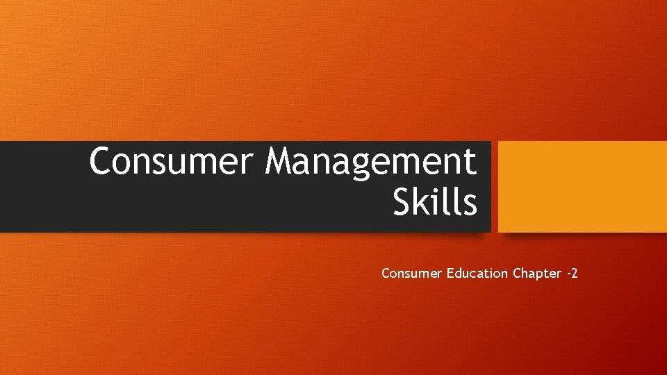 Consumer Management Skills Consumer Education Chapter -2