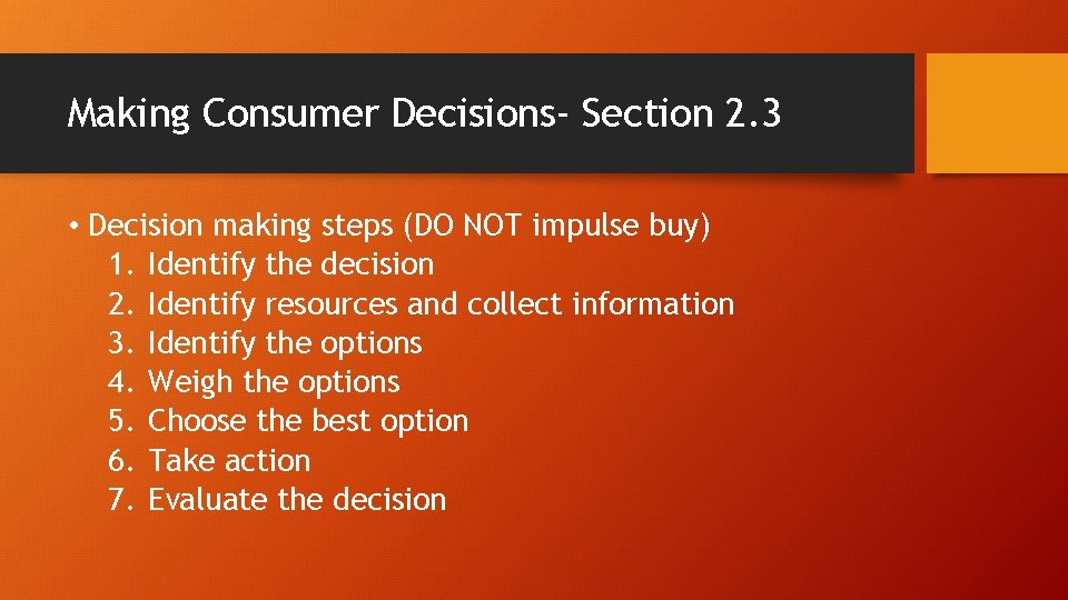 Making Consumer Decisions- Section 2. 3 • Decision making steps (DO NOT impulse buy)