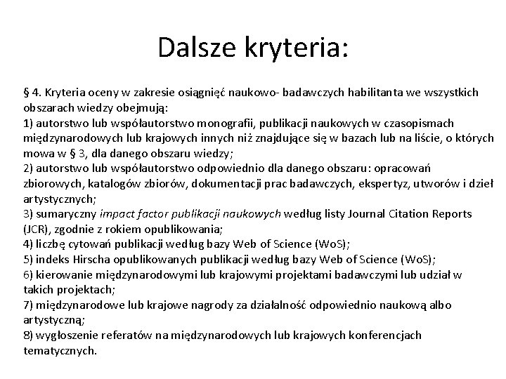 Dalsze kryteria: § 4. Kryteria oceny w zakresie osiągnięć naukowo- badawczych habilitanta we wszystkich