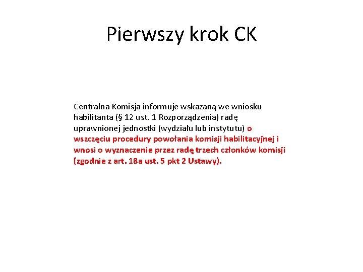 Pierwszy krok CK Centralna Komisja informuje wskazaną we wniosku habilitanta (§ 12 ust. 1