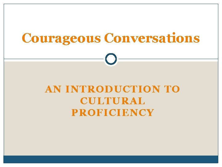 Courageous Conversations AN INTRODUCTION TO CULTURAL PROFICIENCY