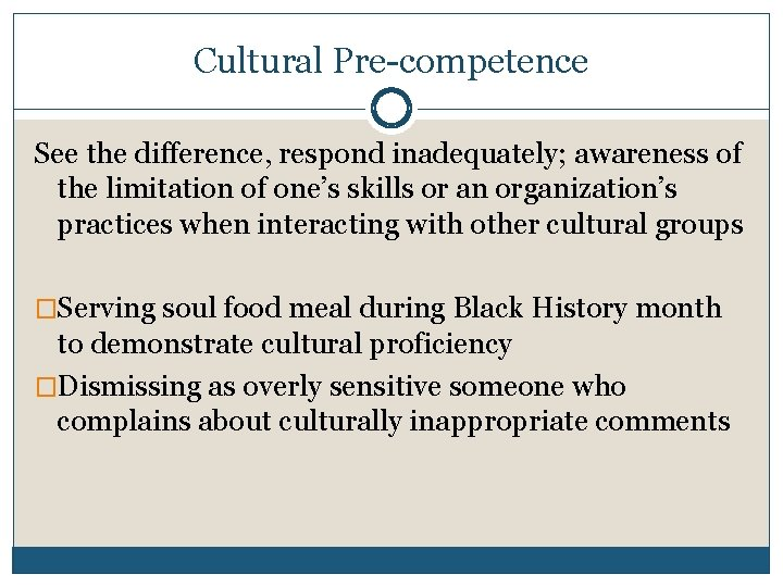 Cultural Pre-competence See the difference, respond inadequately; awareness of the limitation of one's skills