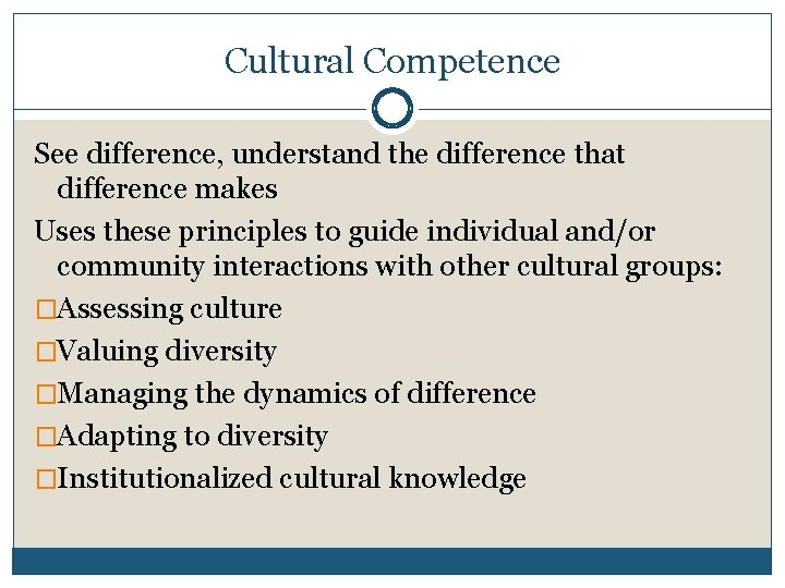 Cultural Competence See difference, understand the difference that difference makes Uses these principles to