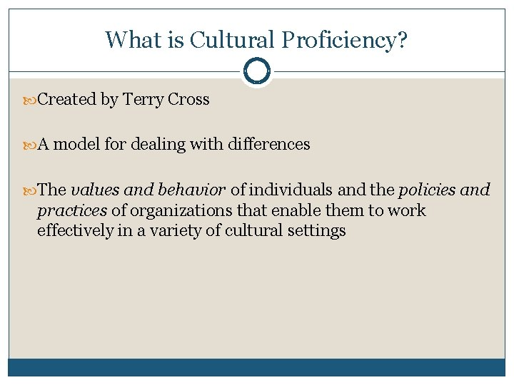 What is Cultural Proficiency? Created by Terry Cross A model for dealing with differences