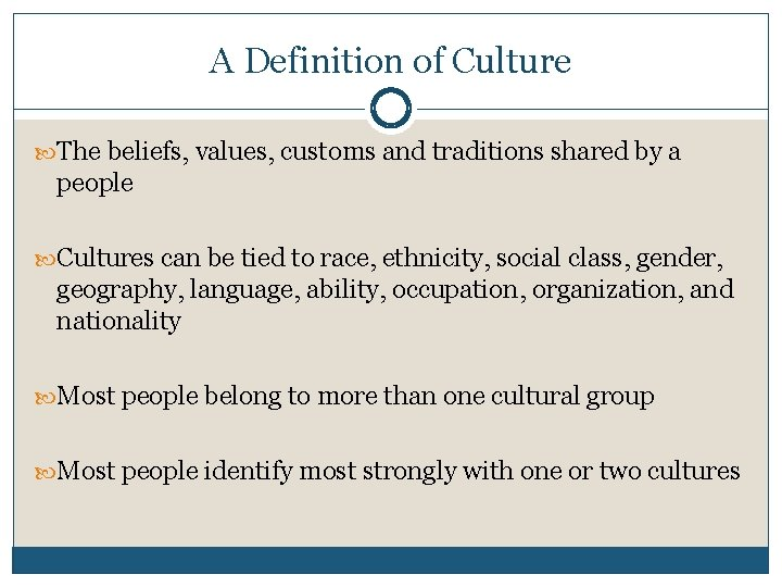 A Definition of Culture The beliefs, values, customs and traditions shared by a people