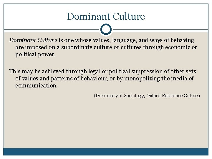 Dominant Culture is one whose values, language, and ways of behaving are imposed on