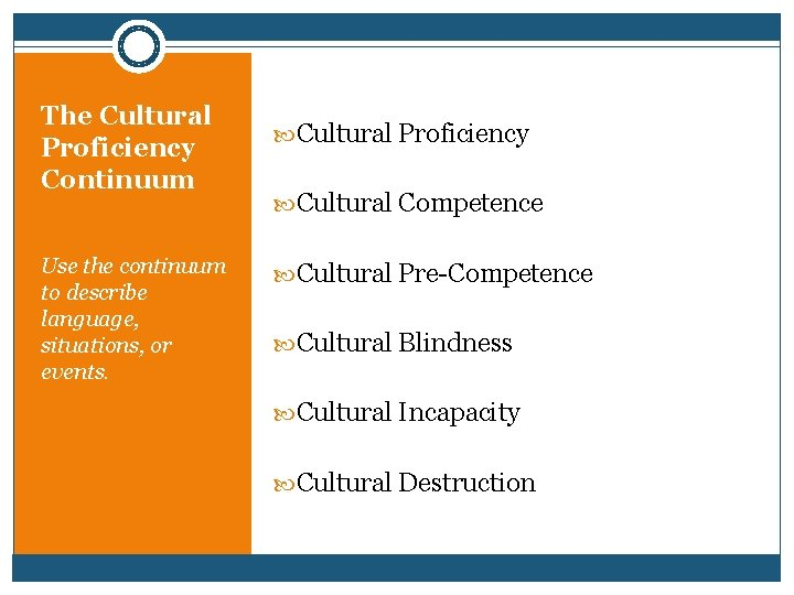 The Cultural Proficiency Continuum Use the continuum to describe language, situations, or events. Cultural