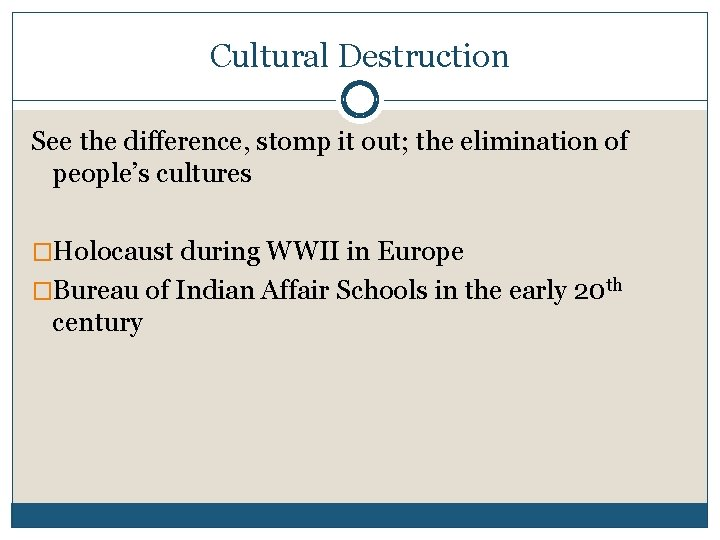 Cultural Destruction See the difference, stomp it out; the elimination of people's cultures �Holocaust