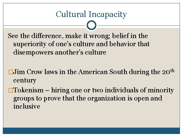Cultural Incapacity See the difference, make it wrong; belief in the superiority of one's