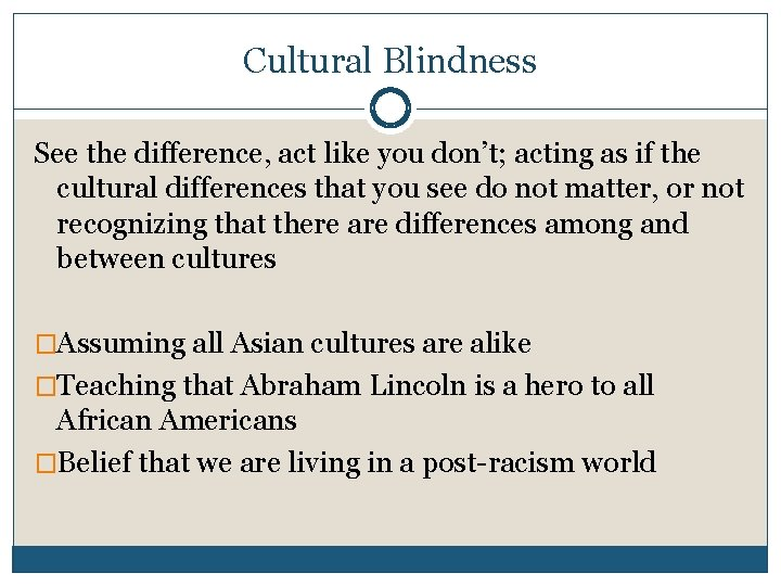 Cultural Blindness See the difference, act like you don't; acting as if the cultural