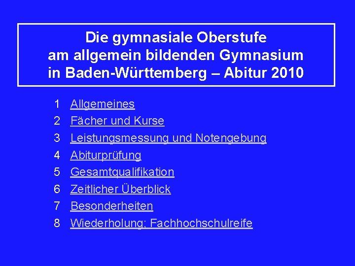 Die gymnasiale Oberstufe am allgemein bildenden Gymnasium in Baden-Württemberg – Abitur 2010 1 Allgemeines