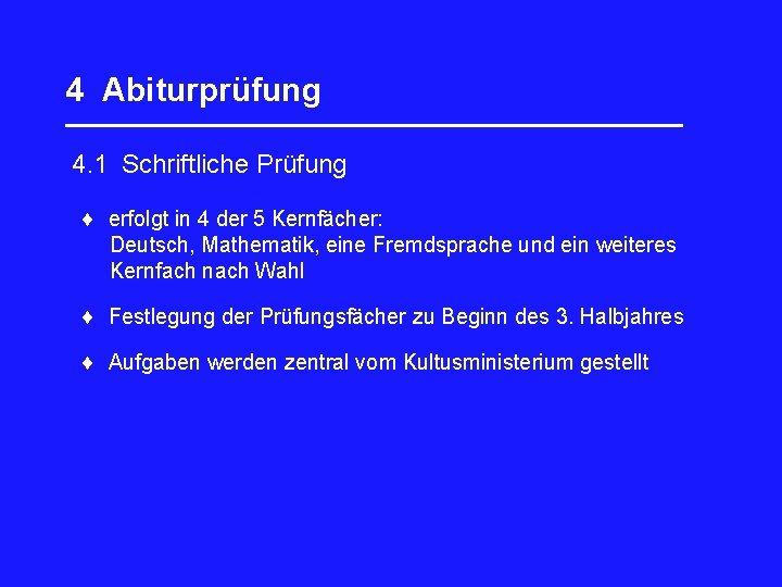 4 Abiturprüfung _________________ 4. 1 Schriftliche Prüfung erfolgt in 4 der 5 Kernfächer: Deutsch,