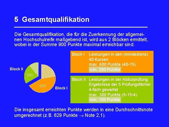 5 Gesamtqualifikation _________________ Die Gesamtqualifikation, die für die Zuerkennung der allgemeinen Hochschulreife maßgebend ist,