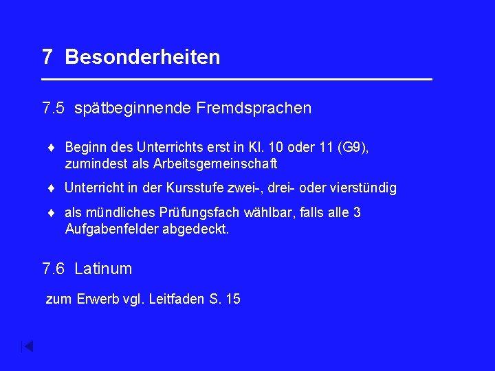 7 Besonderheiten _________________ 7. 5 spätbeginnende Fremdsprachen Beginn des Unterrichts erst in Kl. 10