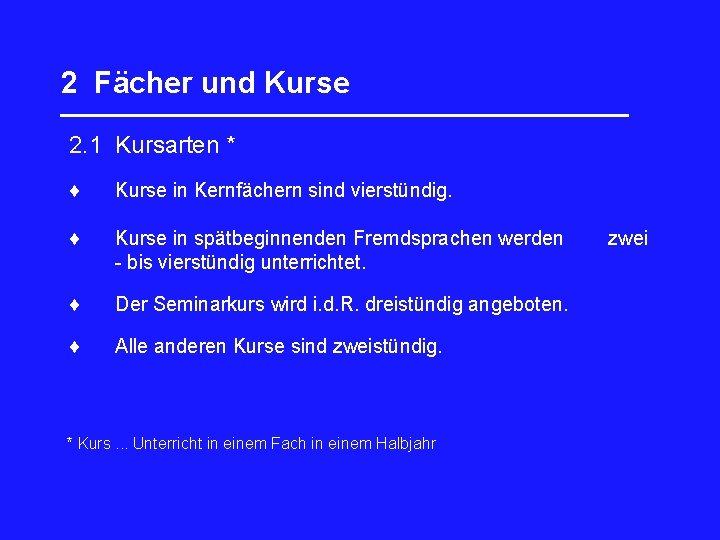 2 Fächer und Kurse _________________ 2. 1 Kursarten * Kurse in Kernfächern sind vierstündig.