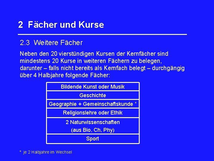 2 Fächer und Kurse _________________ 2. 3 Weitere Fächer Neben den 20 vierstündigen Kursen