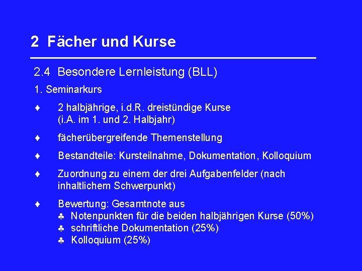 2 Fächer und Kurse _________________ 2. 4 Besondere Lernleistung (BLL) 1. Seminarkurs 2 halbjährige,
