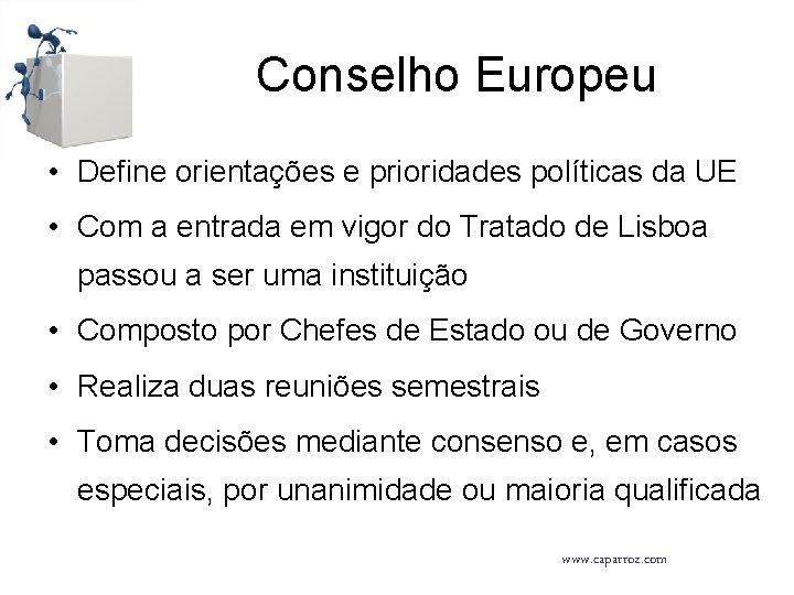 Conselho Europeu • Define orientações e prioridades políticas da UE • Com a entrada