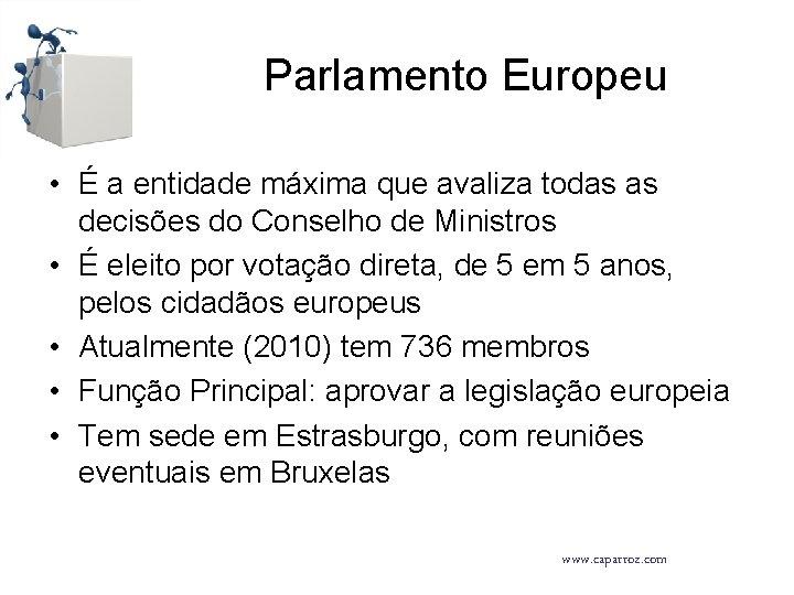 Parlamento Europeu • É a entidade máxima que avaliza todas as decisões do Conselho