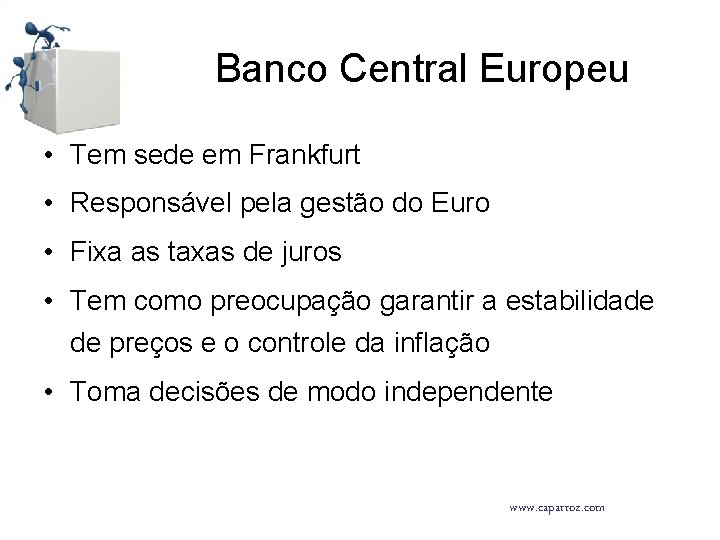 Banco Central Europeu • Tem sede em Frankfurt • Responsável pela gestão do Euro
