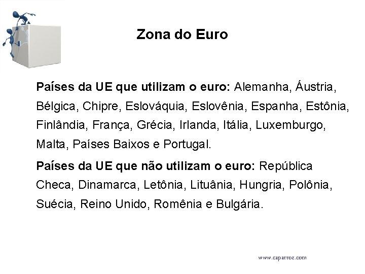 Zona do Euro Países da UE que utilizam o euro: Alemanha, Áustria, Bélgica, Chipre,