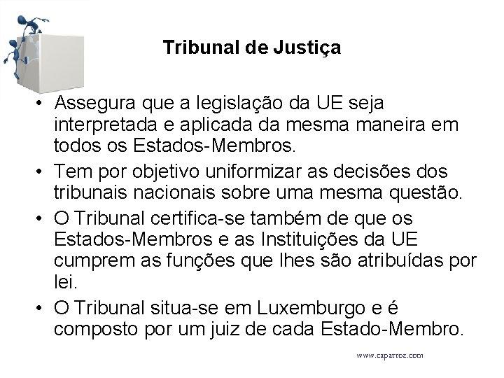 Tribunal de Justiça • Assegura que a legislação da UE seja interpretada e aplicada