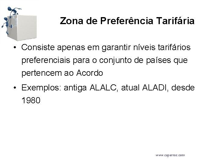 Zona de Preferência Tarifária • Consiste apenas em garantir níveis tarifários preferenciais para o