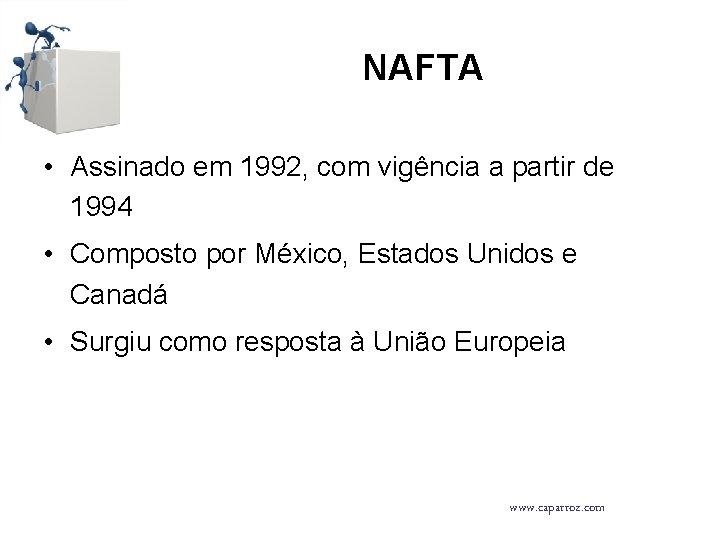NAFTA • Assinado em 1992, com vigência a partir de 1994 • Composto por
